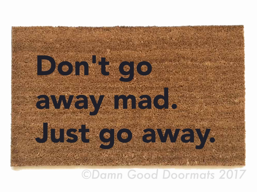 Don T Go Away Mad Just Go Away Blondie Door Mat Damn