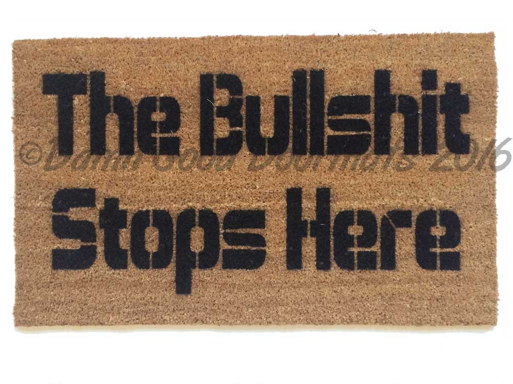 The Bullshit Stops Here Rude Funny Doormat Damn Good