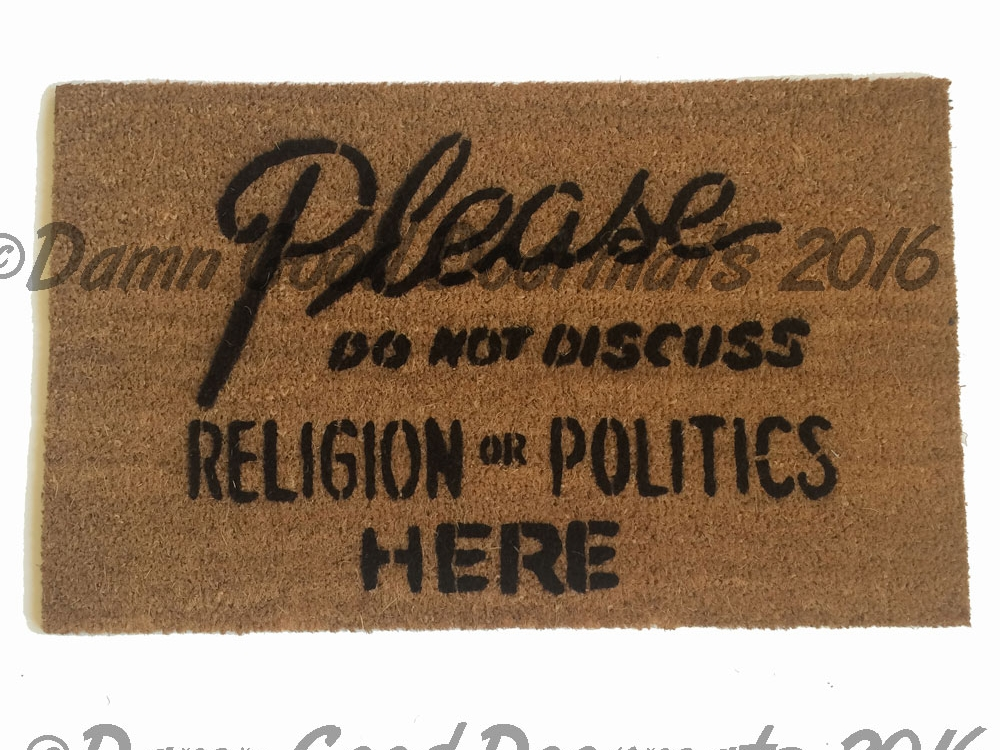 Please Do Not Discuss Politics Or Religion From Damn Good