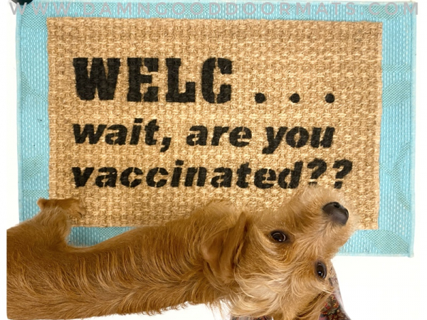 Welcome wait are you vaccinated? Funny Covid 19 pro-vaxx doormat