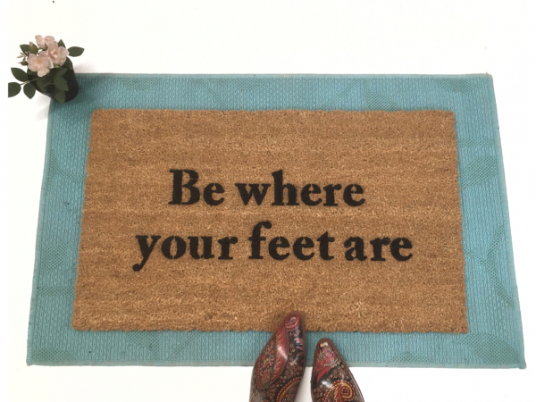 Be where your feet are mindful doormat