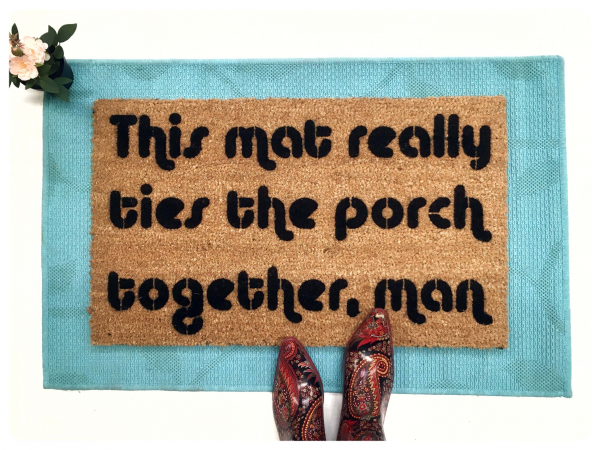 The Big Lebowski & this MAT really ties the porch together!