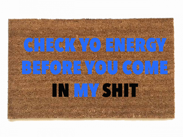 check yo energy before you come in my shit doormat
