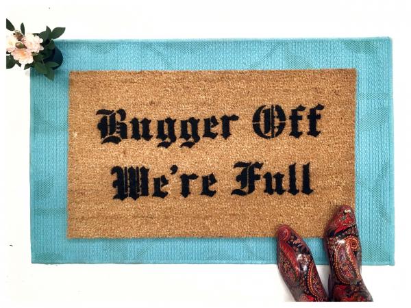 Bugger Off We're Full doormat