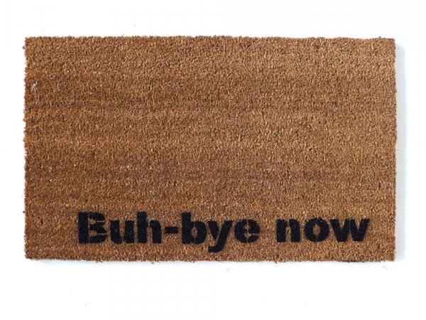 Buh -bye now. Funny go away SNL doormat