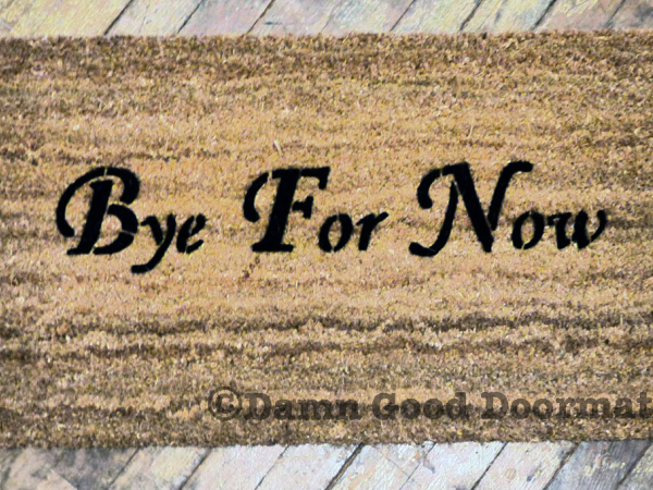 Bye for now funny welcome doormat