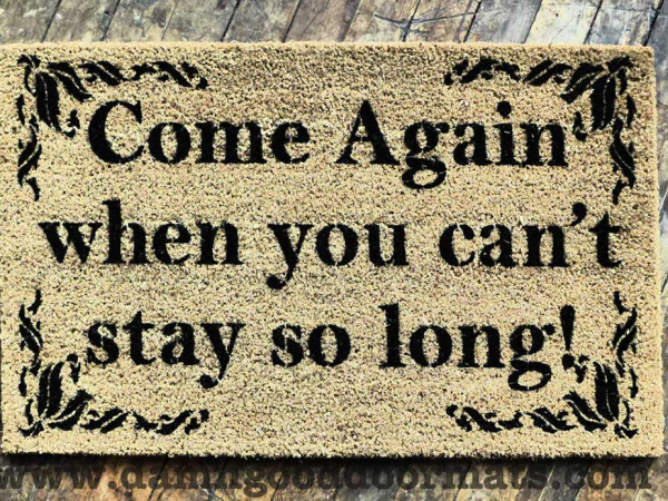 Come again when you can't stay so long funny rude doormat