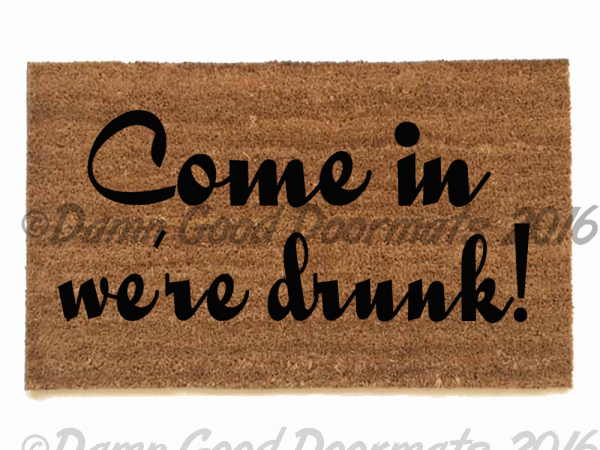 Come in, we're drunk.™ Fair warning! funny rude damngood doormat