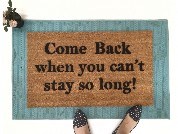Come BACK when you can't stay so long doormat go away funny rude doormat