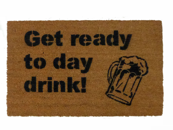 "funny ""Get ready to Day Drink"" doormat with beer stein"