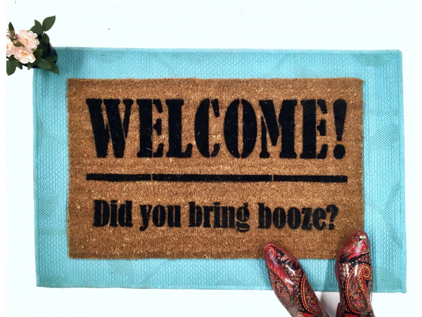 Welcome, Did you bring BOOZE, funny doormat