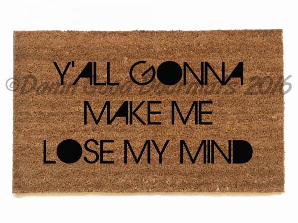Y'all gonna make me lose my mind DMX  funny novelty doormat
