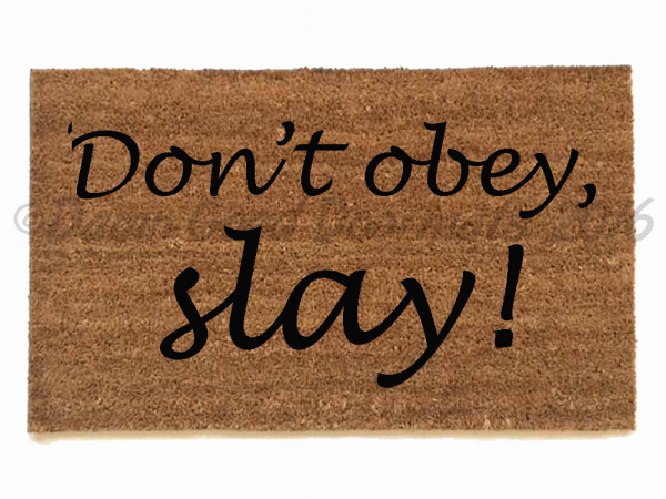 Don't obey, slay!™ Fierce girl doormat
