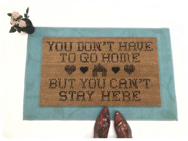You don't have to Go home, but you can't stay here™ closing time bar doormat
