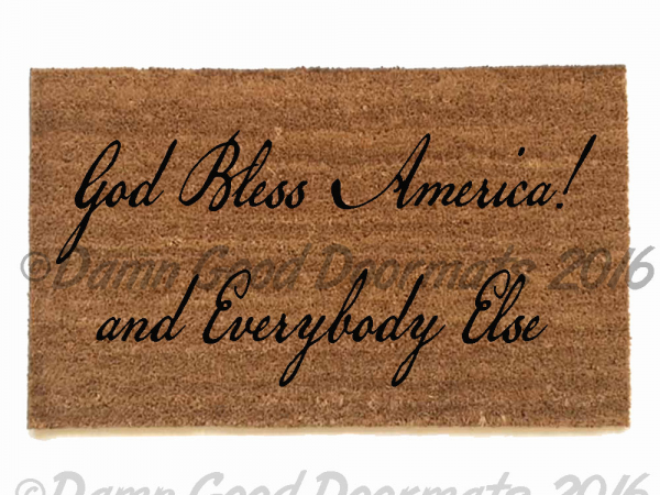 God Bless America and EVERYPLACE else doormat.funny,rude, head of state, no plac