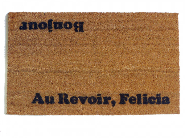 Hi Bye, Felicia novelty Welcome doormat. Get ready to say goodbye to Felicia....