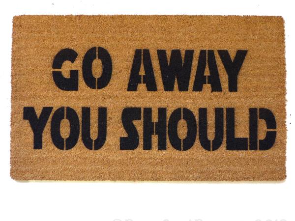 Go away, you should rude doormat