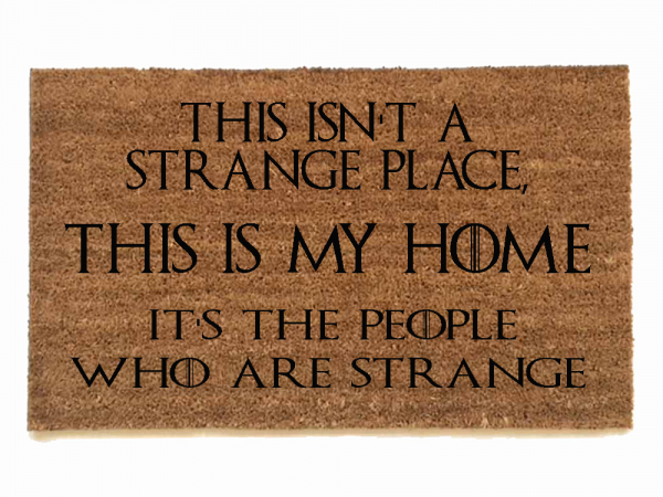 Sansa Stark This isn't a Strange Place, it's my Home. It's the people who are st