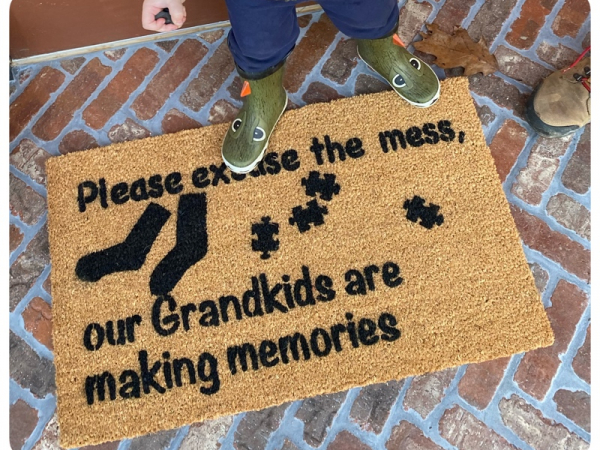 Please excuse the mess, our GRANDKIDS are making memories.