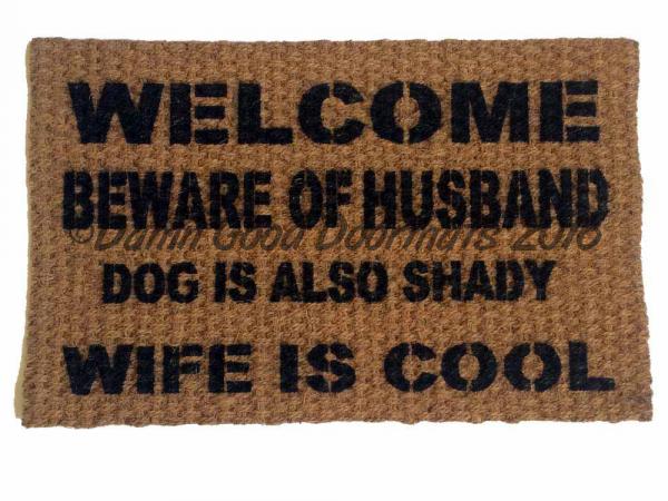 Welcome beware of HUSBAND, WIFE is cool rude, funny doormat!