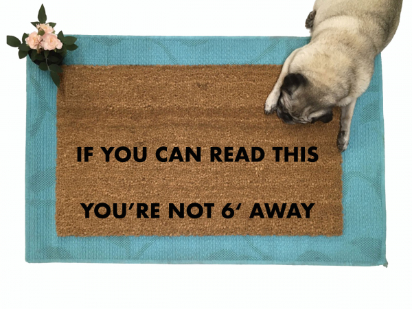 If you can read this, you're not 6 feet away Social Distancing doormat