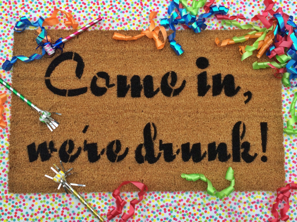 COme in, we're drunk! Funny, rude, beer, wine, liquor, welcome doormat damn good
