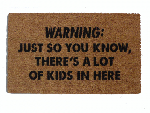 KIDS Warning: Just so you know, there's a lot of kids in here™ doormat