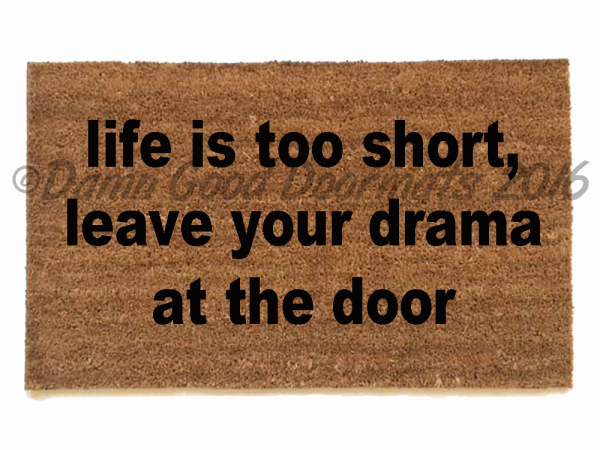 Life is too short, leave your drama at the door.1Life is too short, leave your d