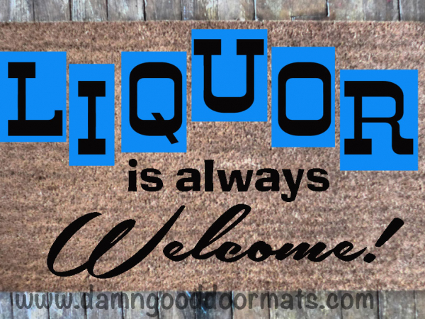 Liquor is always Welcome! doormat
