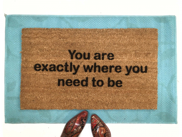 You are exactly where you need to be™ mantra doormat