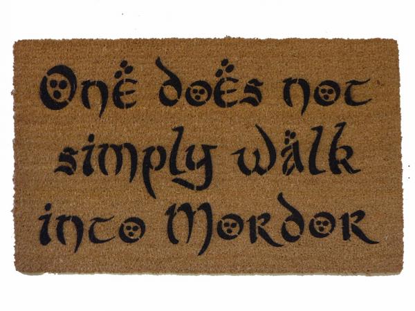 One does not simply walk into MORDOR, duh. Tolkien doormat geek stuff