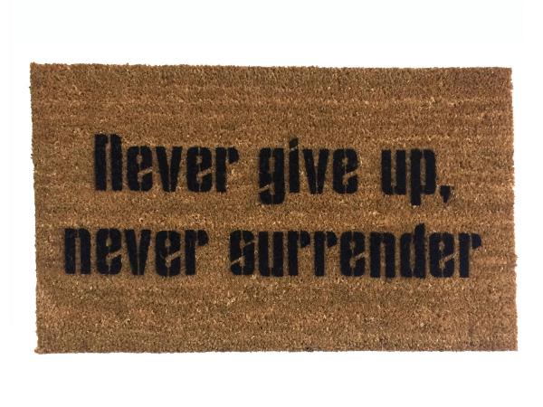 never give up never surrender galaxy quest sci fi fan doormat damn good resist.