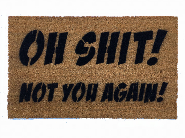 NEW Oh Shit! Not you again funny, rude doormat