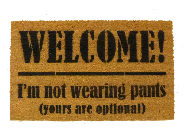 Welcome I'm not wearing pants funny rude coir door mat boyfriend gift damn good