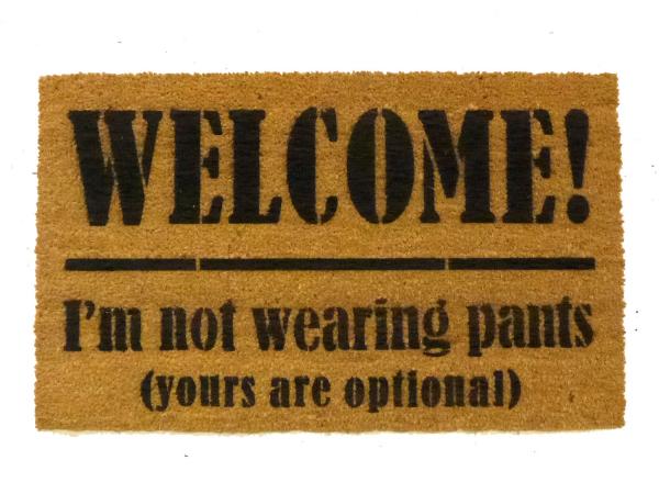 Welcome I'm not wearing pants funny rude coir door mat boyfriend gift damn good