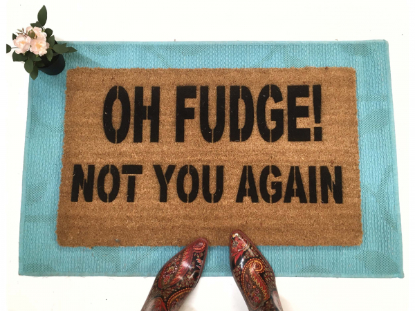 Oh Fudge! Not you again- funny rude Novelty doormat