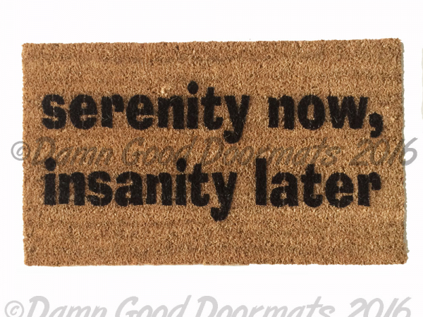 Serenity now, Insanity later, Seinfeld doormat