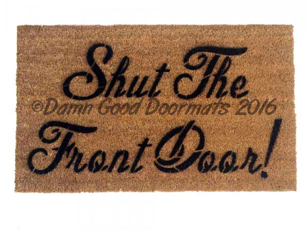 Shut the front door!  doormat . funny, rude mature novelty doormat