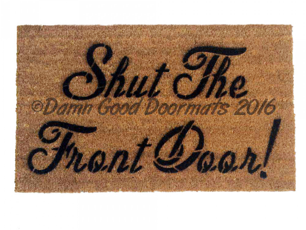 personalized front door matsShut the front door doormat  Damn Good Doormats