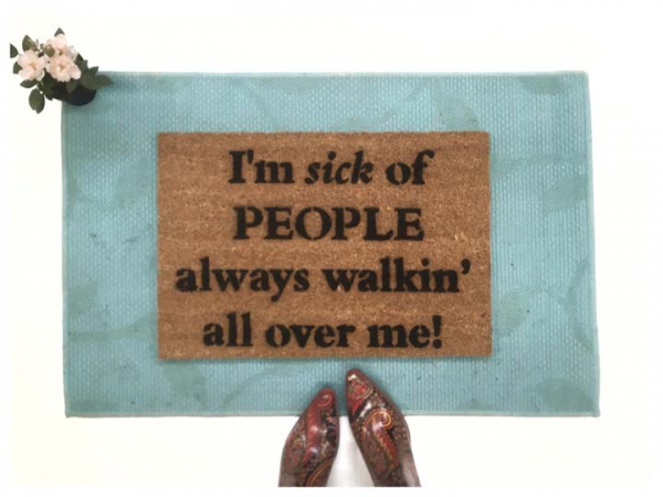 I'm sick of People walking all over me funny doormat