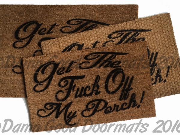 Get the FUCK off my PORCH! funny rude doormat