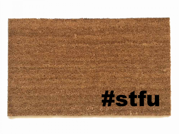 shut the fuck up, drop an  f bomb #stfu doormat