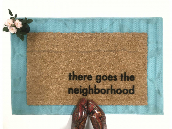 There goes the the neighborhood funny housewarming gift