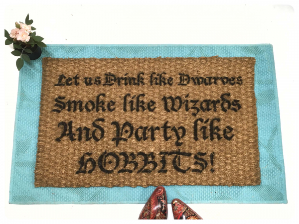 """""""Let us Drink like Dwarves, Smoke like Wizards and Party like HOBBITS!"""""""
