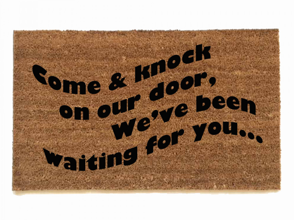 COme and knock on our door, we've been waiting for you!