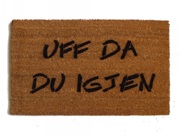 Norwegian- Uff da du igjen- Oh Shit! Not you again- funny rude doormat