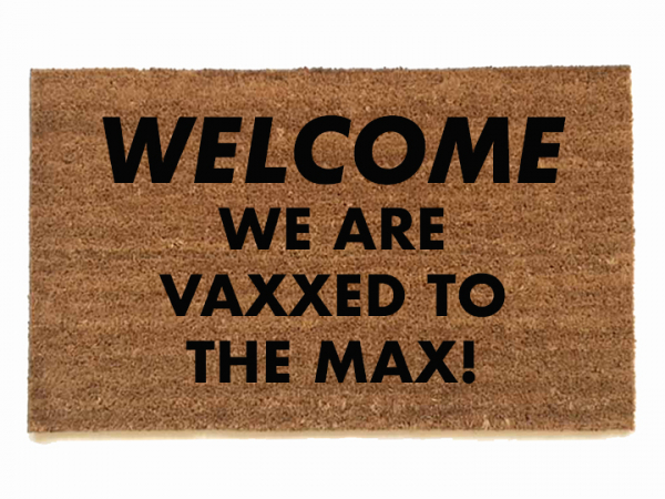 WELCOME WE ARE VAXXED TO  THE MAX! covid vaccine door mat