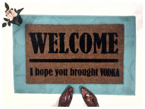 VODKA! Welcome I hope you brought... doormat