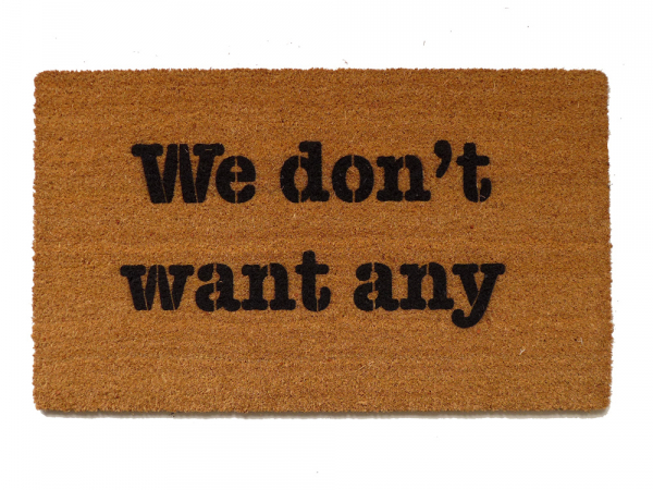 We don't want any. rude funny novelty doormat