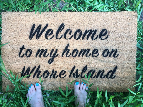 Welcome home on whore island, anchorman, funny doormat, rude doormat, lady boss,